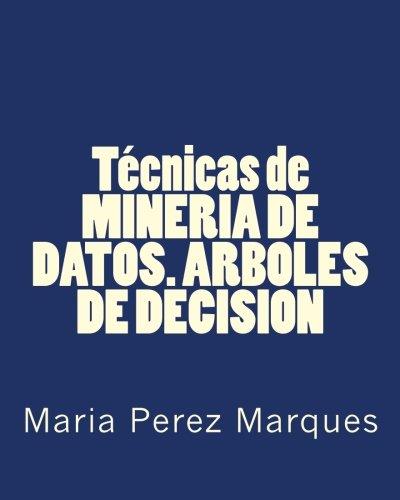 Técnicas de MINERIA DE DATOS. ARBOLES DE DECISION