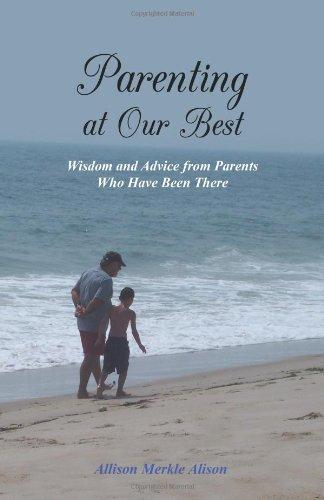 Crianza en nuestro mejor momento: sabiduría y Consejo de padres que han estado allí