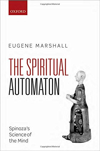 The Spiritual Automaton: Spinoza's Science of the Mind, by Eugene Marshall