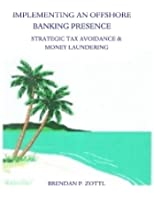 Implementing An Offshore Banking Presence: Strategic Tax Avoidance And Money Laundering (English Edition)