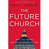 The Future Church: How Ten Trends are Revolutionizing the Catholic Churchby John L. Allen Jr.