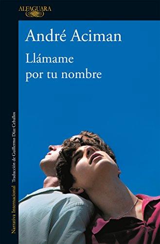 Llamame por tu nombre/Call Me by Your Name  [Aciman, Andre] (Tapa Blanda)