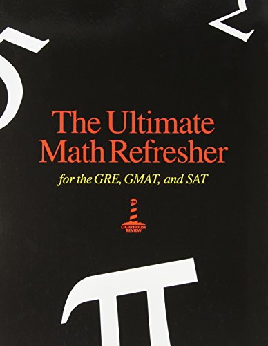 The Ultimate Math Refresher: For the GRE, GMAT and SAT