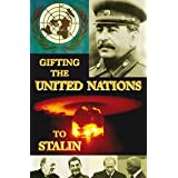 "Gifting the United Nations to Stalinvon ""Greg Hallett"""