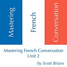 Mastering French Conversation, Unit 2 Audiobook by Scott Brians Narrated by Dr. Annette Brians