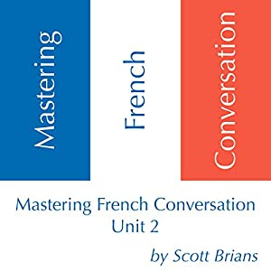 Mastering French Conversation, Unit 2 Audiobook