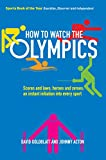 How to Watch the Olympics: Scores and laws, heroes and zeroes: an instant initiation into every sport