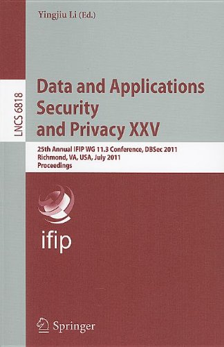 Data and Applications Security and Privacy XXV: 25th Annual IFIP WG 11.3 Conference, DBSec 2011, Richmond, VA, USA, July 11-13, 2011, Proceedings