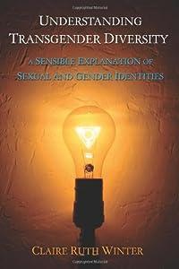 Understanding Transgender Diversity: A Sensible Explanation of Sexual and Gender Identities