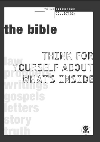 The Bible: Think for yourself about what's inside (TH1NK Reference Collection)