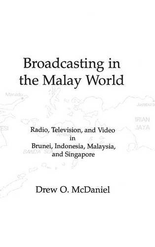 Broadcasting in the Malay World: Radio, Television, and Video in Brunei, Indonesia, Malaysia, and Singapore (Issues in C