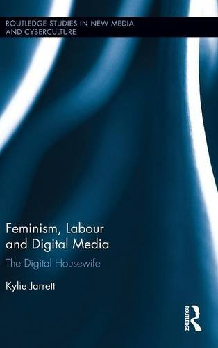 Feminism, Labour and Digital Media: The Digital Housewife (Routledge Studies in New Media and Cyberculture)