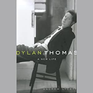Dylan Thomas: A New Life | [Andrew Lycett]