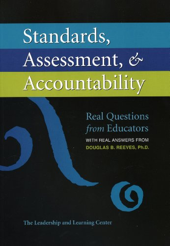 Standards, Assessment, & Accountability: Real Questions from Educators with Real Answers from Douglas B. Reeves, Ph.