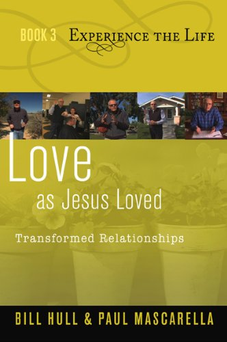 Love as Jesus Loved: Transformed Relationships (Experience the Life)