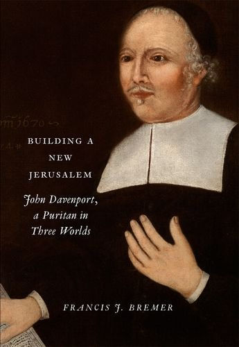 Building a New Jerusalem: John Davenport, a Puritan in Three Worlds