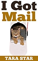 KIDS BOOK: I GOT MAIL (BEAUTIFULLY ILLUSTRATED CHILDREN'S BEDTIME STORY BOOK) (KITTEN ADVENTURE SERIES BOOK 2)