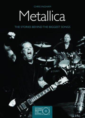 Metallica: The Stories behind Every Metallica Song (Stories Behind Every Song)