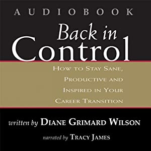 Back in Control: How to Stay Sane, Productive, and Inspired in Your Career Transition | [Diane Grimard Wilson]