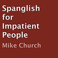 Spanglish for Impatient People (       UNABRIDGED) by Mike Church Narrated by Mike Church