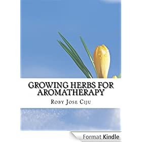 Growing Herbs for Aromatherapy (English Edition)