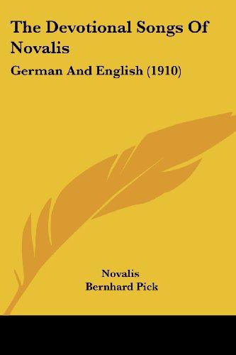 The Devotional Songs of Novalis the Devotional Songs of Novalis: German and English (1910) German and English (1910)