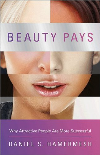 Beauty Pays: Why Attractive People Are More Successful