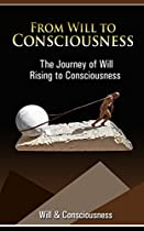 From Will To Consciousness: The Journey Of Will Rising To Consciousness