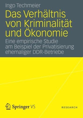 Das Verhältnis von Kriminalität und Ökonomie: Eine empirische Studie am Beispiel der Privatisierung ehemaliger DDR-Be