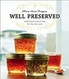 img - for Well Preserved : Small Batch Preserving for the New Cook (Paperback)--by Mary Anne Dragan [2009 Edition] book / textbook / text book