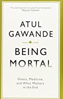 Being Mortal: Illness, Medicine and What Matters in the End (Wellcome)