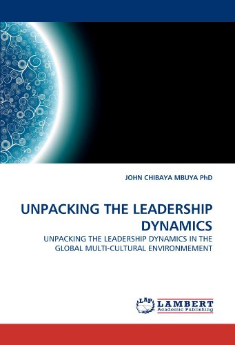 UNPACKING THE LEADERSHIP DYNAMICS: UNPACKING THE LEADERSHIP DYNAMICS IN THE GLOBAL MULTI-CULTURAL ENVIRONMEMENT