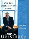 Who Says Elephants Can't Dance: Inside IBM's Historic Turnaround by Gerstner, Louis V., Jr. published by Thorndike Press Hardcover