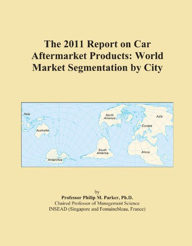 The 2011 Report on Car Aftermarket Products: World Market Segmentation by City