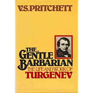 The Gentle Barbarian: The Life and Work of Turgenev, V. S. Pritchett
