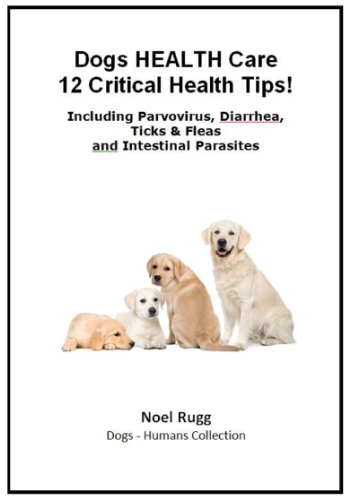 Free Kindle Book : Dog Health Care - 11 Critical Health Tips!  Including Parvovirus, Diarrhea, Ticks & Fleas and Intestinal Parasites (Your