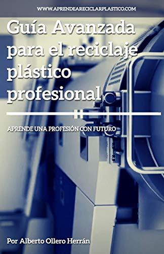 Guía avanzada para el reciclaje plástico profesional Aprende una profesión con futuro  [Ollero Herrán, Auto Alberto] (Tapa Blanda)