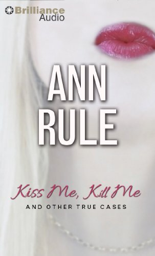 Kiss Me, Kill Me: And Other True Cases (Ann Rule's Crime Files)