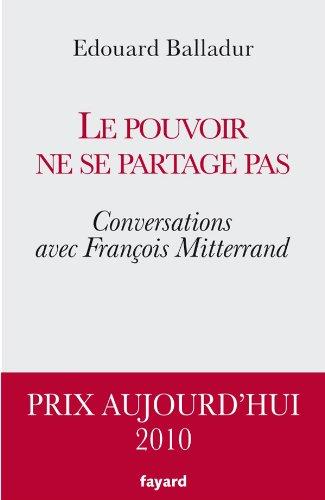 Le pouvoir ne se partage pas: Conversations avec François Mitterrand