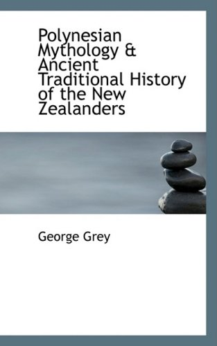 Polynesian Mythology & Ancient Traditional History of the New Zealanders
