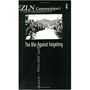 EZLN Communiques 4: The War Against Forgetting, Ezln