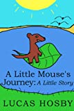 A Little Mouses Journey: A Little Story