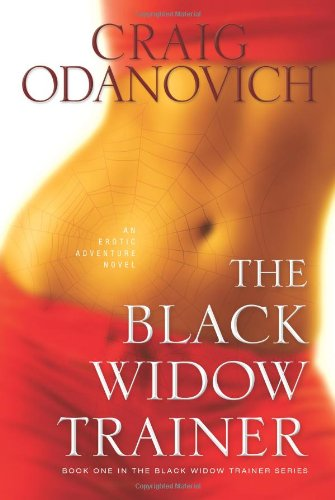 The Black Widow Trainer: An Erotic Adventure Novel (The Black Widow Trainer Series) by Craig Odanovich