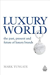 Luxury World: The Past, Present and Future of Luxury Brands