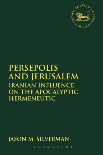 Persepolis and Jerusalem: Iranian Influence on the Apocalyptic Hermeneutic (The Library of Hebrew Bible/Old Testament Studies)