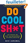 Do Cool Sh*t: Quit Your Day Job, Star...