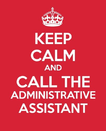 Keep Calm And Call The Administrative Assistant: Ultimate Assistant Gift Book | Journal | To Do List | Notebook | Quotes (Administrative Professional Appreciation) (Volume 6) PDF