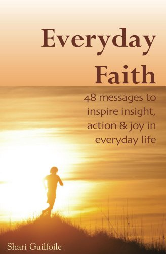 Book: Everyday Faith - 48 Messages to Inspire Insight, Action & Joy in Everyday Life by Shari Guilfoile
