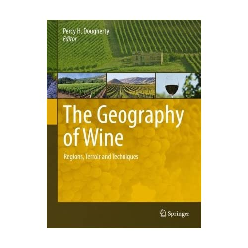 The Geography of Wine: Regions Terroir and Techniques