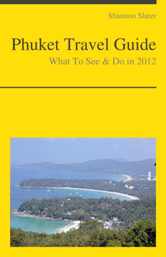 Phuket Travel Guide - What To See & Do In 2012